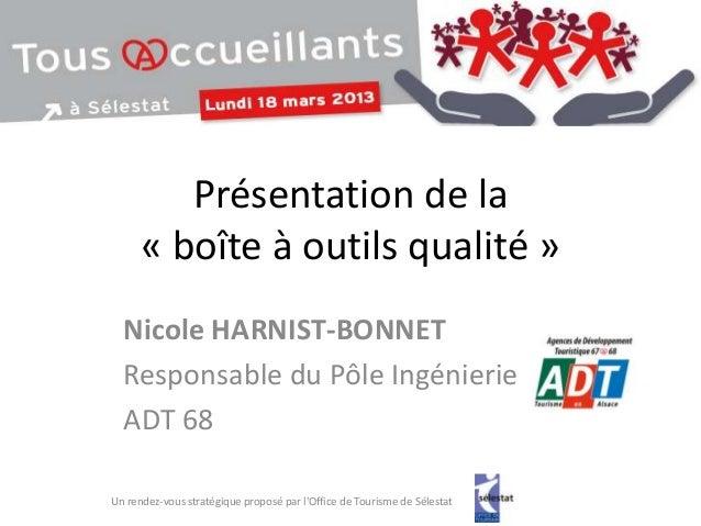 Présentation de la      « boîte à outils qualité »  Nicole HARNIST-BONNET  Responsable du Pôle Ingénierie  ADT 68Un rendez...