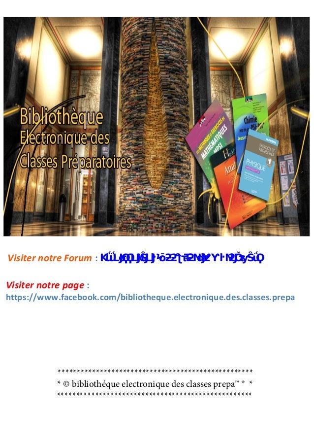Visiter notre page : https://www.facebook.com/bibliotheque.electronique.des.classes.prepa Visiter notre Forum : http://pre...