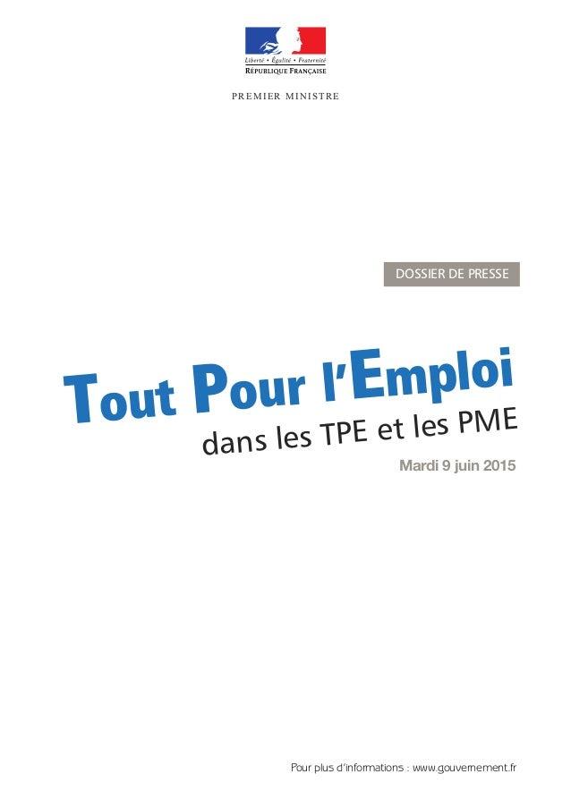 Mardi 9 juin 2015 PREMIER MINISTRE Tout Pour l'Emploi dans les TPE et les PME PREMIER MINISTRE Pour plus d'informations : ...