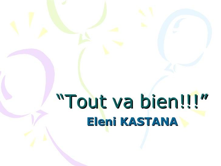 """ Tout va bien!!!"" Eleni KASTANA"