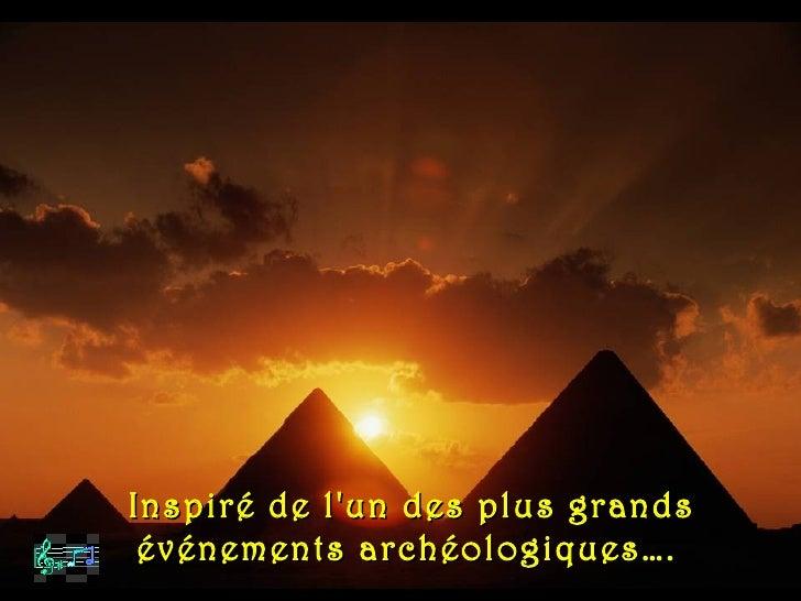 Inspiré de lun des plus grands événements archéologiques ….