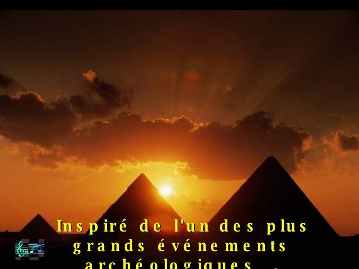 Inspiré de l'un des plus grands événements archéologiques ….