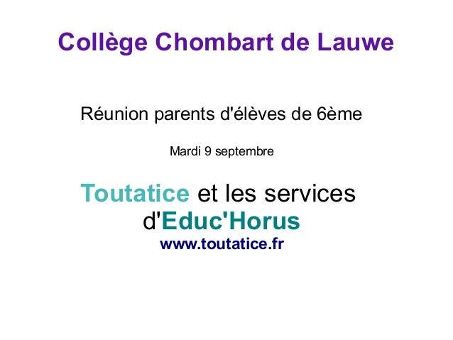 Collège Chombart de Lauwe  Réunion parents d'élèves de 6ème  Mardi 9 septembre  Toutatice et les services  d'Educ'Horus  w...