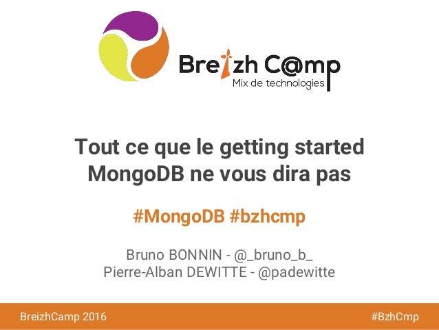 BreizhCamp 2015 #BzhCmp #MongoDB #bzhcmp BreizhCamp 2016 #BzhCmp Tout ce que le getting started MongoDB ne vous dira pas B...