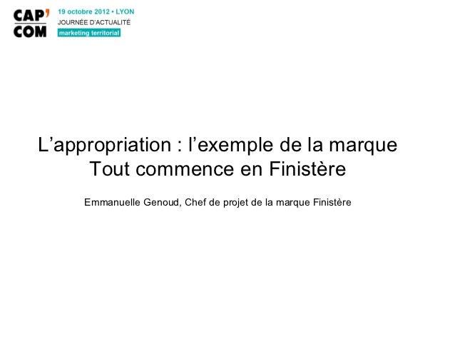 L'appropriation : l'exemple de la marque     Tout commence en Finistère     Emmanuelle Genoud, Chef de projet de la marque...