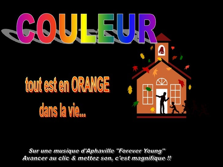 """COULEUR<br />tout est en ORANGE<br />dans la vie...<br />Sur une musique d'Aphaville """"Forever Young""""<br />Avancer au clic ..."""