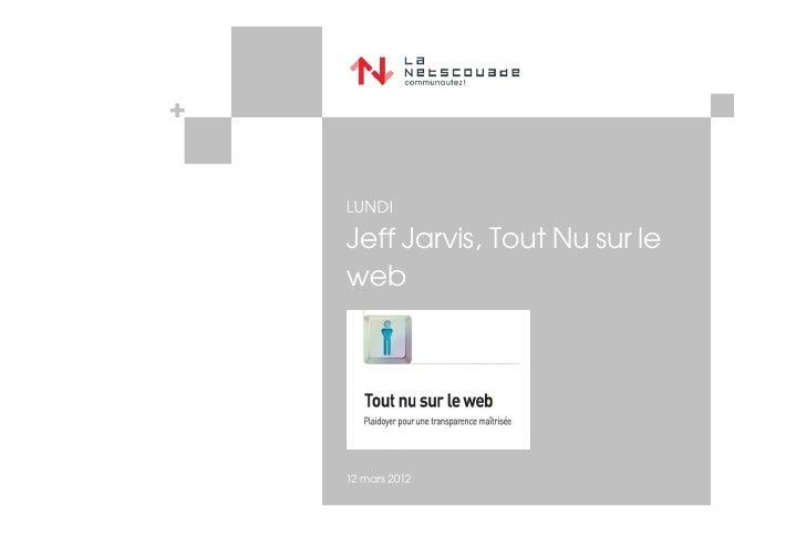 LUNDIJeff Jarvis, Tout Nu sur leweb12 mars 2012