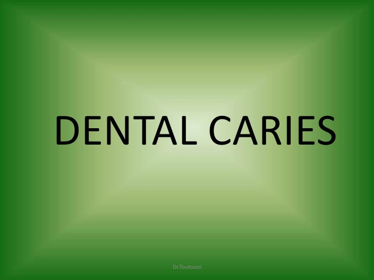 DENTAL CARIES<br />Dr.Toutouni<br />