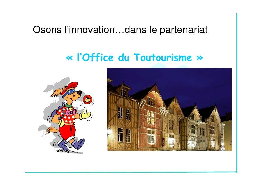 Osons l'innovation…dans le partenariat       « l'Office du Toutourisme »