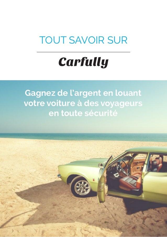 TOUT SAVOIR SUR  Carfully  Gagnez de l'argent en louant votre voiture à des voyageurs en toute sécurité