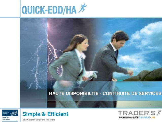 HAUTE DISPONIBILITE - CONTINUITE DE SERVICES  Simple & Efficient  www.quick-software-line.com