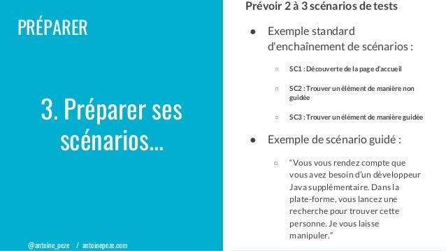 @antoine_peze / antoinepeze.com PRÉPARER Prévoir 2 à 3 scénarios de tests ● Exemple standard d'enchaînement de scénarios :...