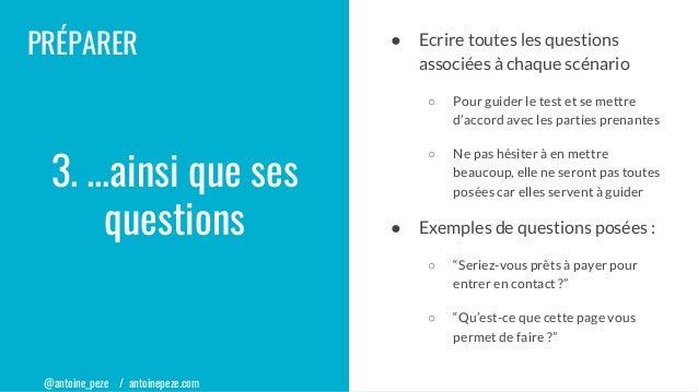 @antoine_peze / antoinepeze.com PRÉPARER ● Ecrire toutes les questions associées à chaque scénario ○ Pour guider le test e...