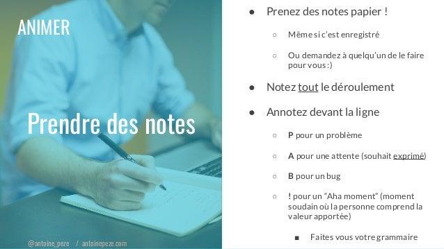 @antoine_peze / antoinepeze.com ANIMER ● Prenez des notes papier ! ○ Même si c'est enregistré ○ Ou demandez à quelqu'un de...