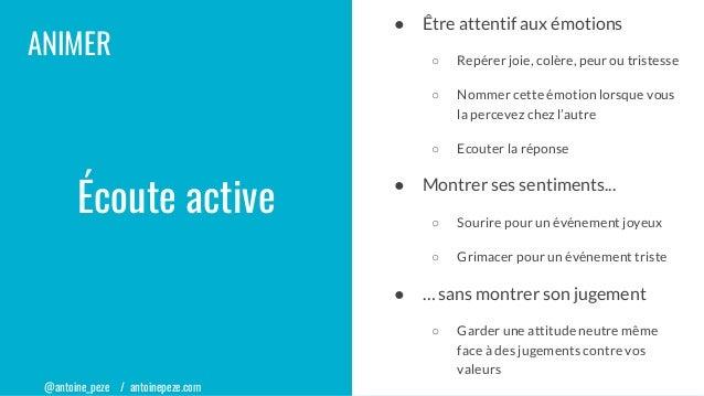 @antoine_peze / antoinepeze.com ANIMER Écoute active ● Être attentif aux émotions ○ Repérer joie, colère, peur ou tristess...
