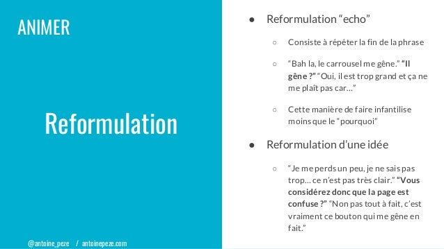 """@antoine_peze / antoinepeze.com ANIMER ● Reformulation """"echo"""" ○ Consiste à répéter la fin de la phrase ○ """"Bah la, le carro..."""