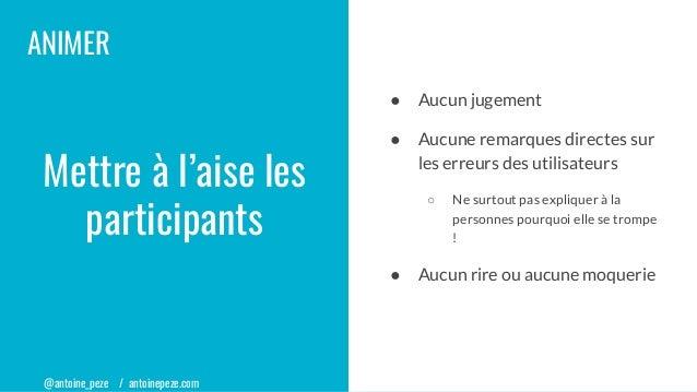 @antoine_peze / antoinepeze.com ANIMER ● Aucun jugement ● Aucune remarques directes sur les erreurs des utilisateurs ○ Ne ...