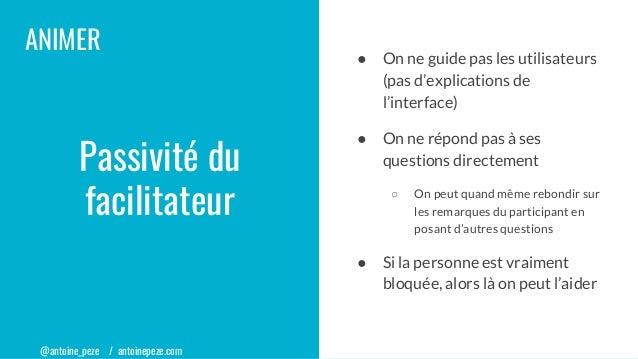 @antoine_peze / antoinepeze.com ANIMER ● On ne guide pas les utilisateurs (pas d'explications de l'interface) ● On ne répo...