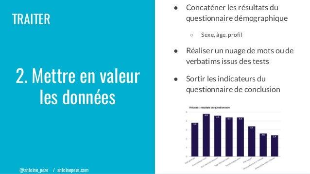 @antoine_peze / antoinepeze.com TRAITER ● Concaténer les résultats du questionnaire démographique ○ Sexe, âge, profil ● Ré...