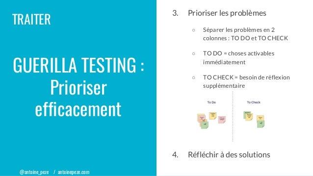 @antoine_peze / antoinepeze.com TRAITER GUERILLA TESTING : Prioriser efficacement 3. Prioriser les problèmes ○ Séparer les...