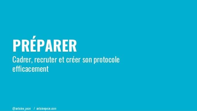 @antoine_peze / antoinepeze.com PRÉPARER Cadrer, recruter et créer son protocole efficacement