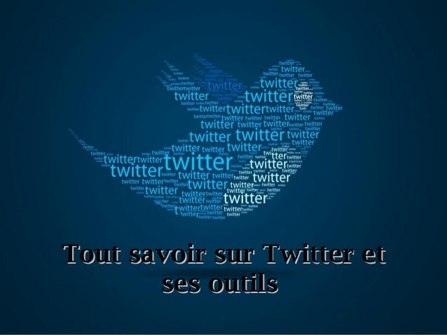 Tout savoir sur Twitter etTout savoir sur Twitter et ses outilsses outils