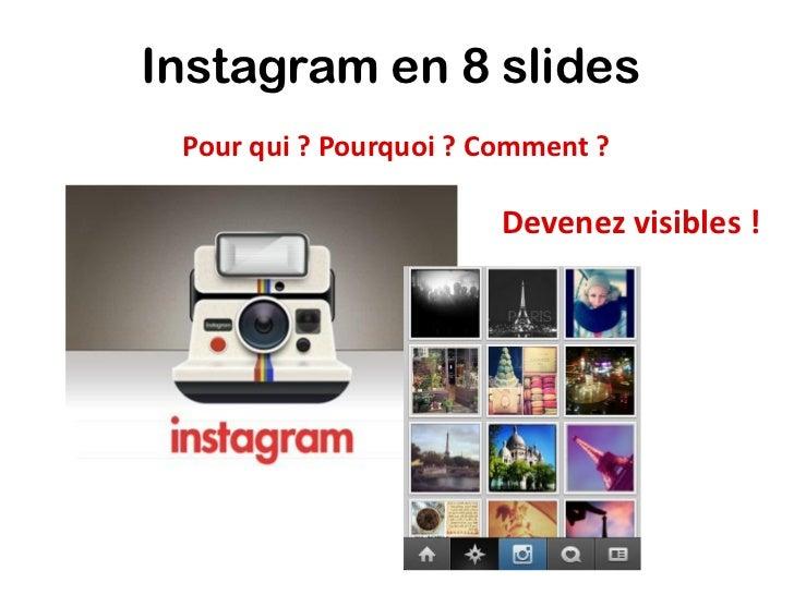 Instagram en 8 slides Pour qui ? Pourquoi ? Comment ?                        Devenez visibles !
