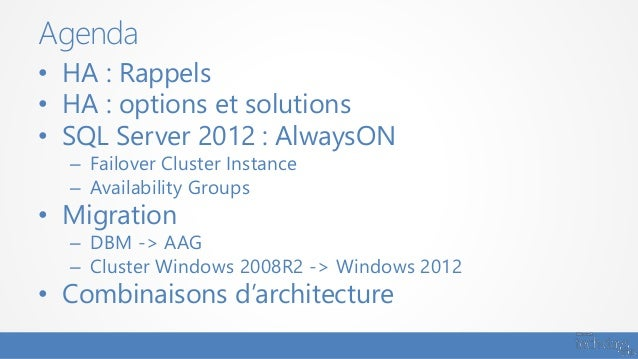 • HA : Rappels • HA : options et solutions • SQL Server 2012 : AlwaysON – Failover Cluster Instance – Availability Groups ...