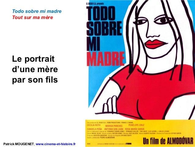 Le portrait d'une mère par son fils Patrick MOUGENET, www.cinema-et-histoire.fr Todo sobre mi madre Tout sur ma mère