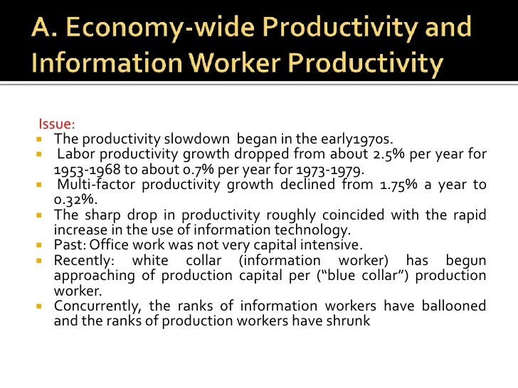 A. Economy-wide Productivity and Information Worker Productivity<br /> Issue:<br />The productivity slowdown  began in the...
