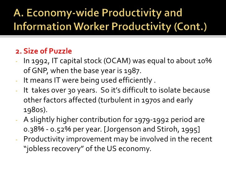 A. Economy-wide Productivity and Information Worker Productivity (Cont.)<br />2. Size of Puzzle<br /><ul><li>In 1992, IT c...