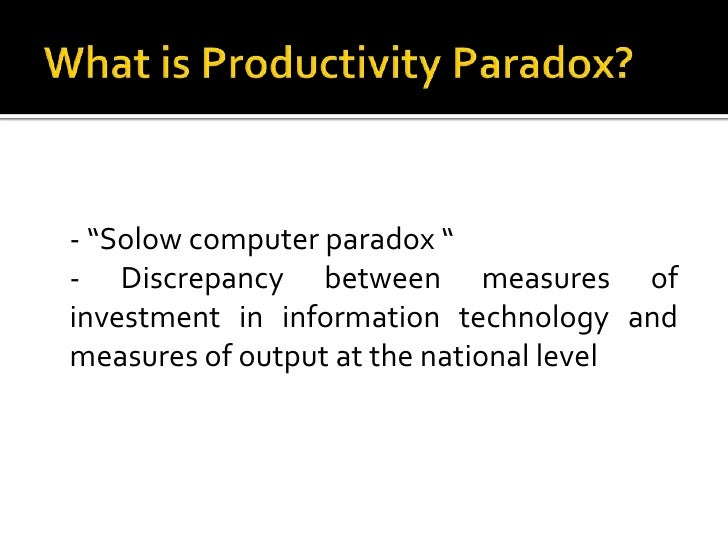 """What is Productivity Paradox?<br />- """"Solow computer paradox """"<br />- Discrepancy between measures of investment in infor..."""