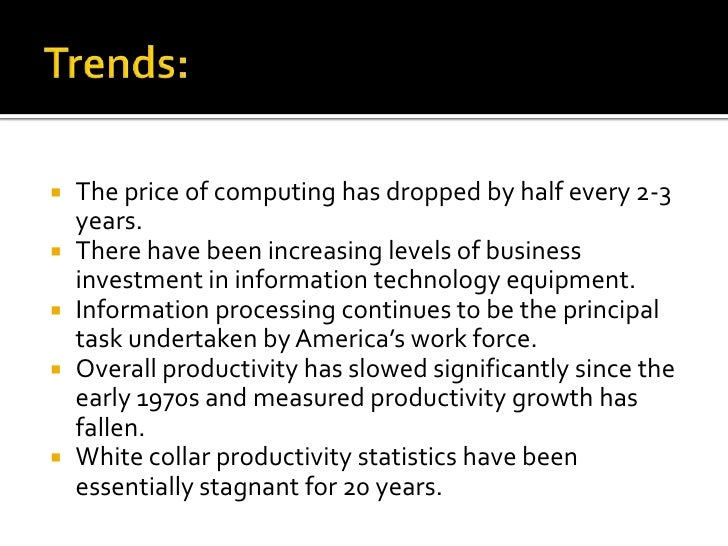 Trends:<br />The price of computing has dropped by half every 2-3 years.<br />There have been increasing levels of busines...