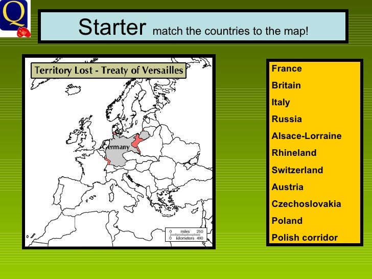 Starter  match the countries to the map! France Britain Italy Russia Alsace-Lorraine Rhineland Switzerland Austria Czechos...