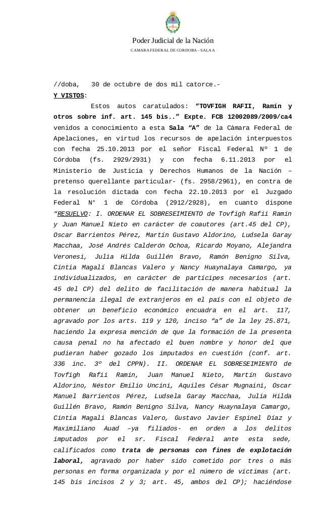 Poder Judicial de la Nación  CAMARA FEDERAL DE CORDOBA - SALA A  //doba, 30 de octubre de dos mil catorce.-  Y VISTOS:  Es...