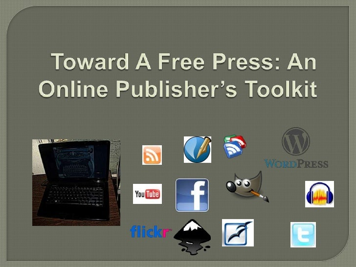 Toward A Free Press: An Online Publisher's Toolkit <br />