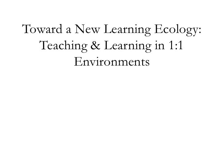 Toward a New Learning Ecology: Teaching & Learning in 1:1 Environments<br />