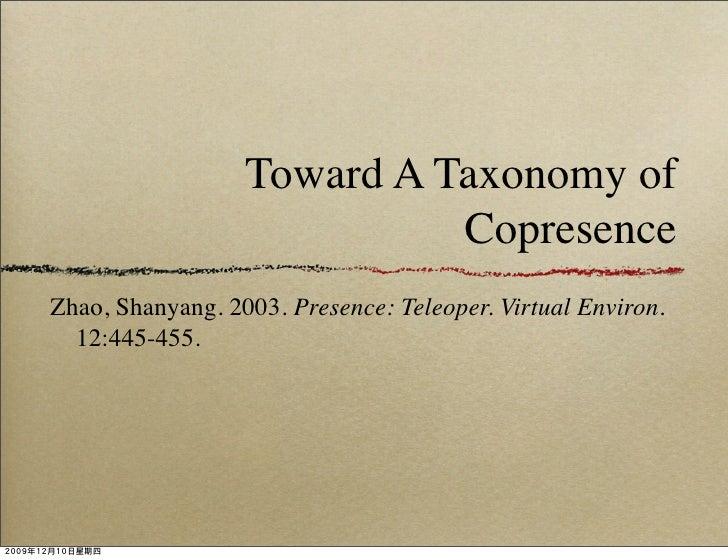 Toward A Taxonomy of                             Copresence Zhao, Shanyang. 2003. Presence: Teleoper. Virtual Environ.   1...
