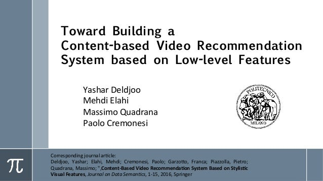 Toward Building a Content-based Video Recommendation System based on Low-level Features Yashar	Deldjoo	 Mehdi	Elahi	 Massi...