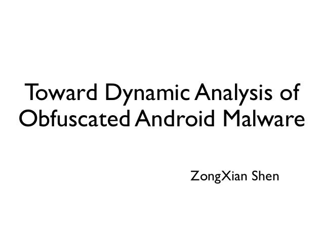 Toward Dynamic Analysis of Obfuscated Android Malware ZongXian Shen