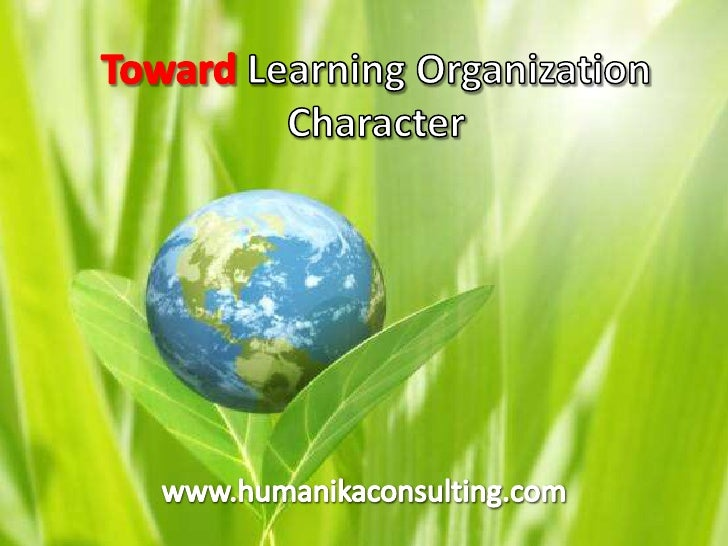 TowardLearning Organization Character<br />www.humanikaconsulting.com<br />