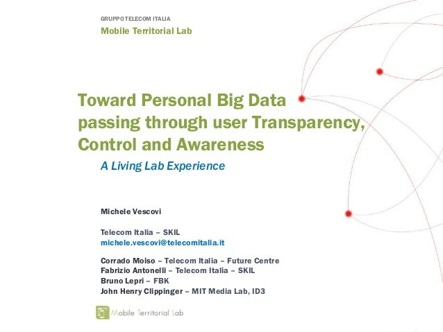 GRUPPO TELECOM ITALIA Mobile Territorial Lab Toward Personal Big Data passing through user Transparency, Control and Aware...