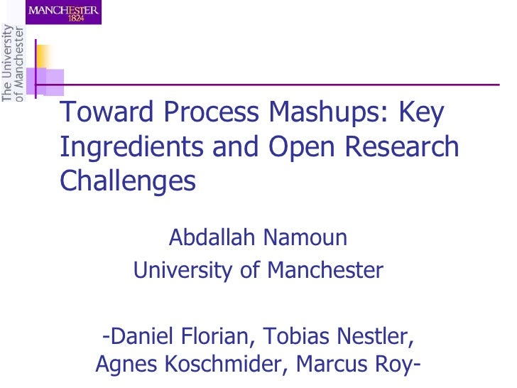 Toward Process Mashups: KeyIngredients and Open ResearchChallenges        Abdallah Namoun     University of Manchester  -D...