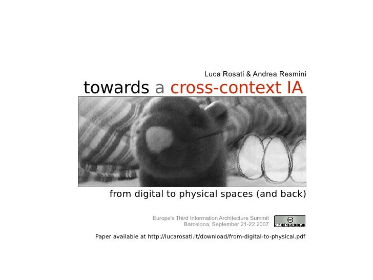 towards   a  cross-context IA from digital to physical spaces (and back) Luca Rosati & Andrea Resmini Europe's Third Infor...
