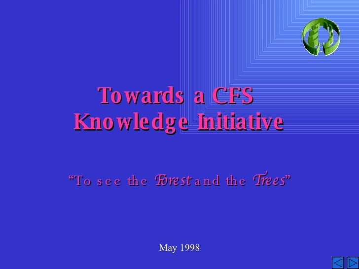 "Towards a CFS  Knowledge Initiative "" To see the  Forest  and the  Trees "" May 1998"