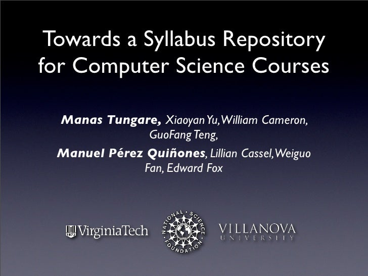 Towards a Syllabus Repository for Computer Science Courses   Manas Tungare, Xiaoyan Yu,William Cameron,               GuoF...