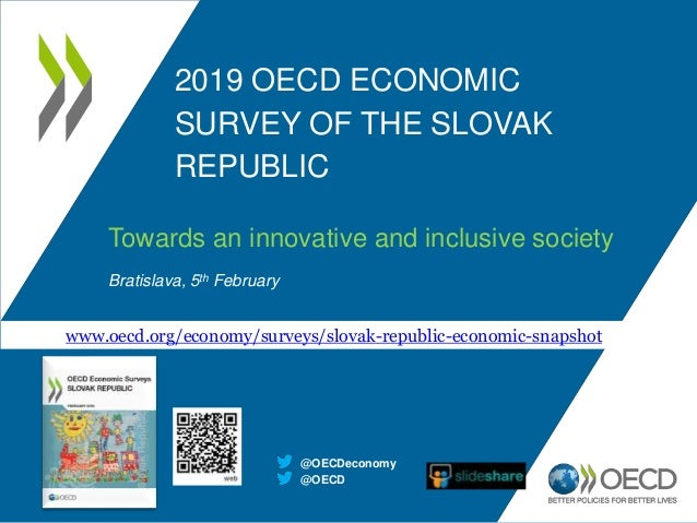 2019 OECD ECONOMIC SURVEY OF THE SLOVAK REPUBLIC Towards an innovative and inclusive society Bratislava, 5th February @OEC...