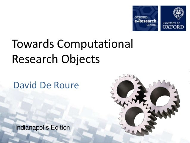 Towards Computational Research Objects David De Roure Indianapolis Edition