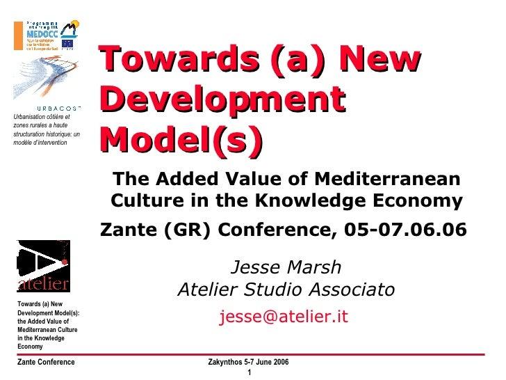 Towards (a) New Development Model(s) Jesse Marsh Atelier Studio Associato [email_address]   The Added Value of Mediterrane...