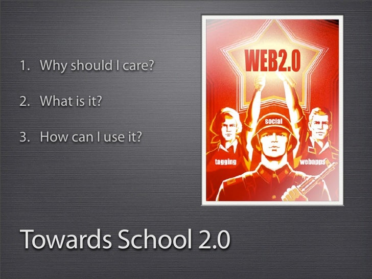 1. Why should I care?  2. What is it?  3. How can I use it?     Towards School 2.0